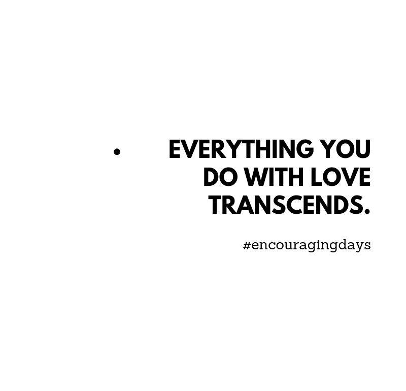 Facto: Tudo o que fazes com amor transcende