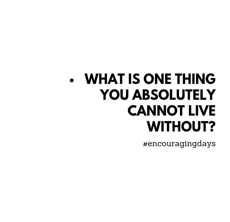 Pergunta: Qual é a coisa sem a qual não consegues viver?
