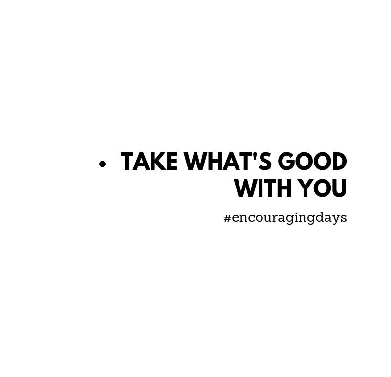 Lembrete: Leva o que é bom contigo.